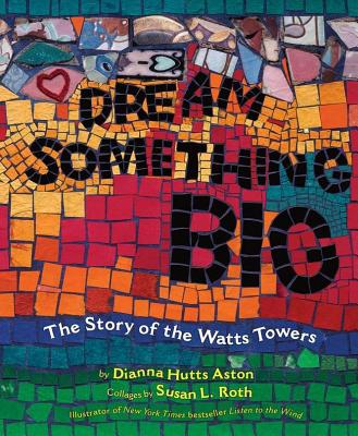 Dream Something Big By Aston, Dianna Hutts/ Roth, Susan L. (ILT)